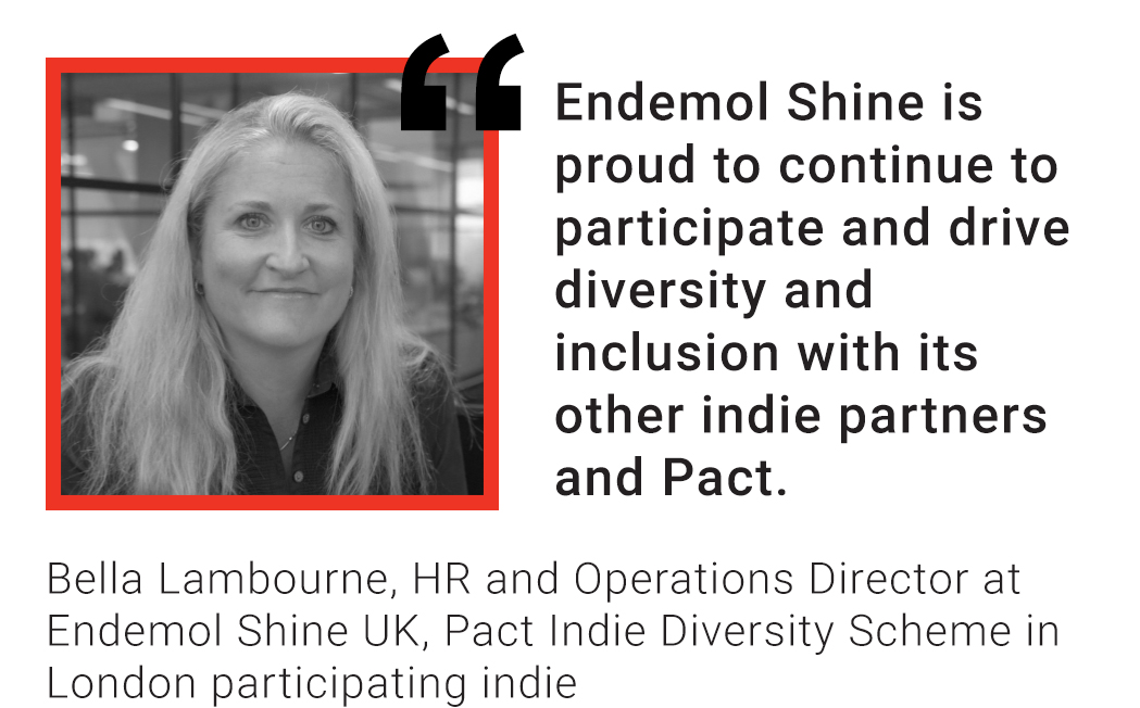 Bella Lambourne quote: Endemol Shine is proud to continue to participate and drive diversity and inclusion with its other indie partners and Pact.