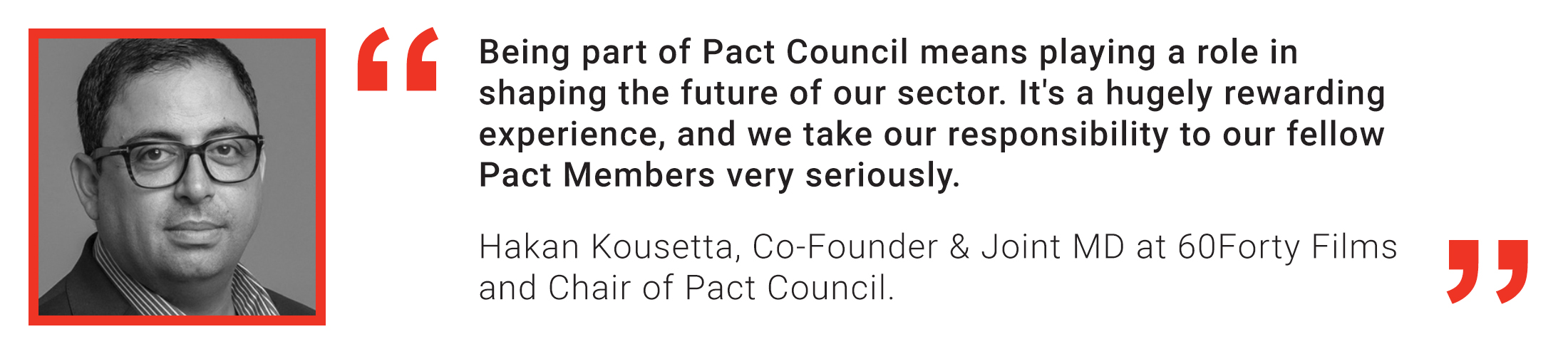 Quote from Hakan Kousetta, Chair of Pact Council: Being part of Pact Council means playing a role in shaping the future of our sector. It's a hugely rewarding experience.